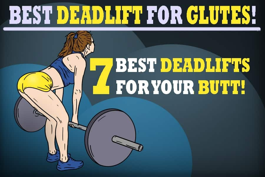 The Best Deadlift For Glutes! Top 7 Variations For Your Butt